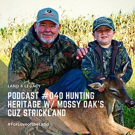 Podcast #40:  Hunting Heritage with Mossy Oak's Cuz Strickland