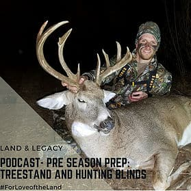 Podcast:  Pre-Season Prep: Treestands and Hunting Blinds